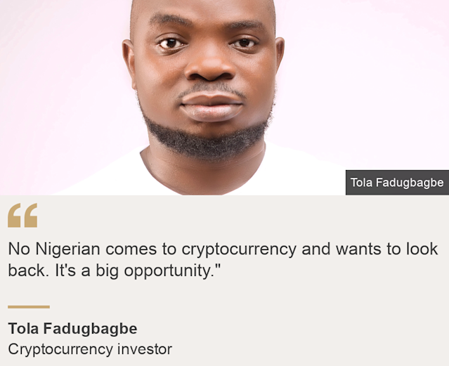 """""""No Nigerian comes to cryptocurrency and wants to look back. It's a big opportunity."""""""", Source: Tola Fadugbagbe, Source description: Cryptocurrency investor, Image: Tola Fadugbagbe"""